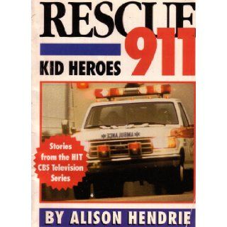 Rescue 911: Kid Heroes: Stories from the Hit CBS Television Series: Alison Hendrie, BDD Special, Trumpet Club, CBS Inc., Neuwirth Associates, Arnold Shapiro: 9780440900009: Books