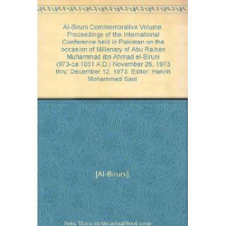 Al Biruni Commemorative Volume. Proceedings of the International Conference held in Pakistan on the occasion of Millenary of Abu Raihan Muhammad ibn Ahmad el Biruni (973 ca.1051 A.D.) November 26, 1973 thru' December 12, 1973. Editor: Hakim Mohammed Sa