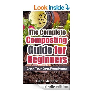 The Complete Composting Guide for Beginners: Grow Your Own From Home! eBook: Linda Marsden: Kindle Store