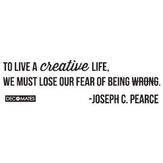 Inspirational Quote (To Live a Creative Life, We Must Lose Our Fear of Being Wrong   Joseph C. Pearce)   Wall Decor Stickers
