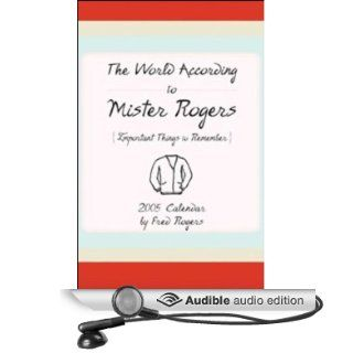 The World According to Mister Rogers: Important Things to Remember (Audible Audio Edition): Fred Rogers, Tyne Daly, John Lithgow, Lily Tomlin, Andre Watts: Books