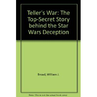 Teller's War: The Top Secret Story Behind the Star Wars Deception: William J. Broad: 9780671867386: Books