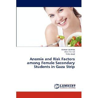 Anemia and Risk Factors among Female Secondary Students in Gaza Strip: Marwan Jalambo, Amin Hamad, Yehia Abed: 9783659313721: Books