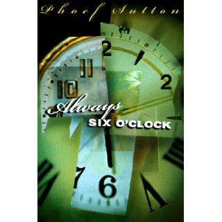 Always Six O'Clock: Phoef Sutton: 9780399143175: Books