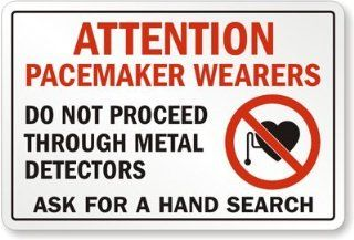 "Attention Pacemaker Wearers Do Not Proceed Through Metal Detectors, Ask For A Hand Search, Heavy Duty Aluminum Sign, 18"" x 12"" : Yard Signs : Patio, Lawn & Garden"