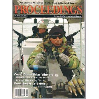 Proceedings Independent Forum on National Defense  Aug 2004 130, 8 Naval Forces in the Global War on Terror / The Politics of Port Visits / SEALS Need Better Intel Support / Ask Warriors About Iraqand More F.H. Rainbow Books