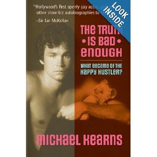 The Truth is Bad Enough: What Became of the Happy Hustler?: Michael Kearns: 9781475067552: Books