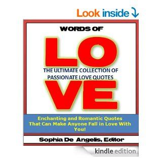 Words of Love: The Ultimate Collection of Passionate Love Quotes   Enchanting and Romantic Love Quotes That Can Make Anyone Fall in Love With You! (Valentines Day Romance)   Kindle edition by Valentines Day Institute, Sophia De Angelis. Health, Fitness &am