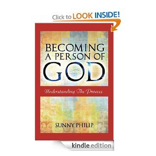 Becoming a Person of God Understanding the process eBook Sunny Philip Kindle Store