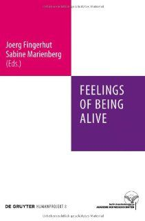Feelings of Being Alive: Joerg Fingerhut, Sabine Marienberg: 9783110246582: Books