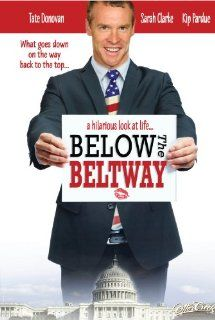 Below the Beltway: Tate Donovan, Sarah Clarke, Kip Pardue, Spencer Garrett, Annie Wersching, Charlotte Salt, Dave Fraunces: Movies & TV