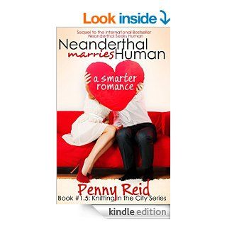 Neanderthal Marries Human: A Smarter Romance (Knitting in the City #1.5) eBook: Penny Reid: Kindle Store