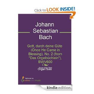 "Gott, durch deine G�te (Once He Came in Blessing), No. 2 (from ""Das Orgelb�chlein""), BWV600   Kindle edition by J.S. Bach. Arts & Photography Kindle eBooks @ ."