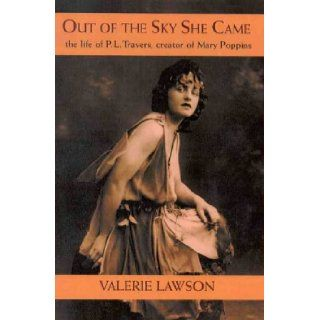 Out of the Sky She Came: The Life of P.L. Travers, Creator of Mary Poppins: Valerie Lawson: 9780733610721: Books