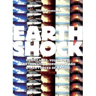 Earthshock: Hurricanes, Volcanoes, Earthquakes, Tornadoes, and Other Forces of Nature, Revised Edition: Andrew Robinson, A. G. Robinson: 9780500283042: Books