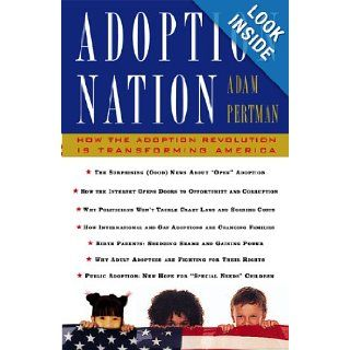 Adoption Nation: How The Adoption Revolution Is Transforming America: Adam Pertman: 9780465056507: Books