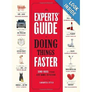 The Experts' Guide to Doing Things Faster: 100 Ways to Make Life More Efficient: Samantha Ettus: 9780307342096: Books