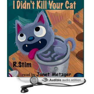 I Didn't Kill Your Cat (Audible Audio Edition): R. Stim, Janet Metzger: Books