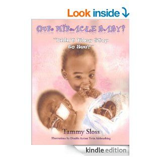 "Our Miracle Baby! ""Didn't They Stop to See?"" eBook: Tammy Sloss, Double Action Twin Airbrushing: Kindle Store"