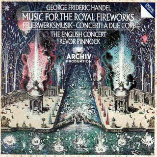 George Frideric Handel: Music for the Royal Fireworks / Concerti a Due Cori   The English Concert / Trevor Pinnock: Music