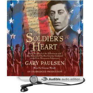 Soldier's Heart: Being the Story of the Enlistment and Due Service of the Boy Charley Goddard in the First Minnesota Volunteers (Audible Audio Edition): Gary Paulsen, George Wendt: Books