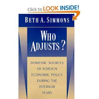Who Adjusts? Domestic Sources of Foreign Economic Policy during the Interwar Years: Beth A. Simmons: 9780691017105: Books