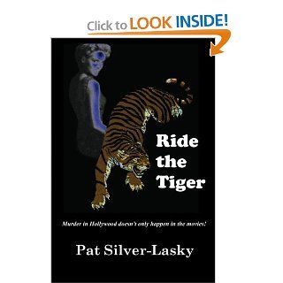 Ride The Tiger: Murder in Hollywood doesn't only happen in the movies! (9781451510188): Pat Silver Lasky: Books
