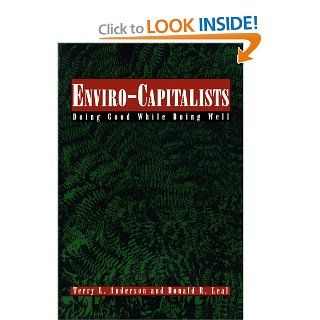 Enviro Capitalists Doing Good While Doing Well (The Political Economy Forum) Terry L. Anderson, Donald R. Leal 9780847683826 Books