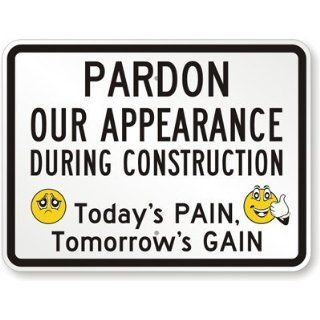 "Pardon Our Appearance During Construction   Today's Pain Tomorrow's Gain (with Happy & Sad Smiley), Heavy Duty Aluminum Sign, 80 mil, 36"" x 24"": Industrial Warning Signs: Industrial & Scientific"