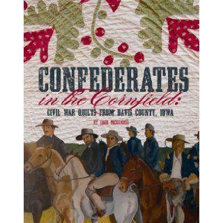 Confederates in the Cornfield Civil War Quilts from Davis County, Iowa Edie McGinnis 9781935362821 Books