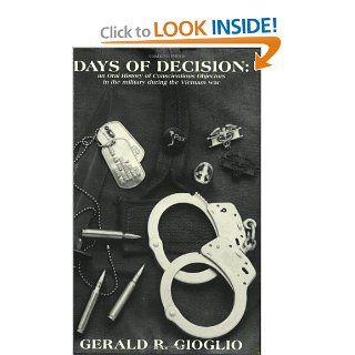 Days of Decision : An Oral History of Conscientious Objectors in the Military During the Vietnam War: Gerald R. Gioglio: 9780962002403: Books