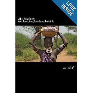 African Native Tribes Mursi, Hamer, Masai, Hadzabe and Himba tribe m lab 9781482695373 Books