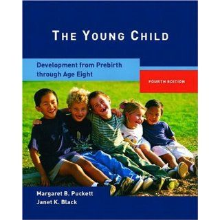 The Young Child: Development from Prebirth Through Age Eight (4th Edition) (9780131421745): Margaret B. Puckett, Janet K. Black: Books