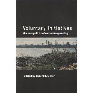 Voluntary Initiatives: The New Politics of Corporate Greening: Robert B. Gibson: 9781551112183: Books