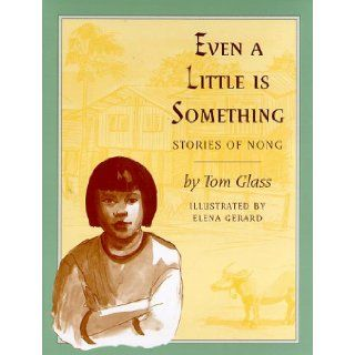 Even a Little Is Something: Stories of Nong: Tom Glass, Elena Gerard: 9780208024572: Books