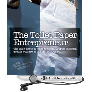 The Toilet Paper Entrepreneur The Tell it Like it is Guide to Cleaning Up in Business, Even if You Are at the End of Your Roll (Audible Audio Edition) Mike Michalowicz Books