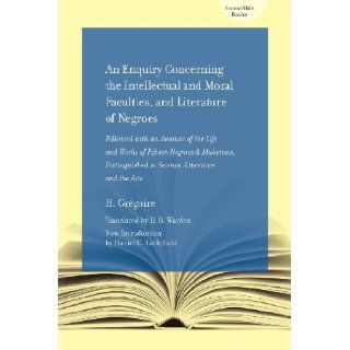 An Enquiry Concerning the Intellectual and Moral Faculties and Literature of Negroes: Followed with an Account of the Life and Works of FifteenLiterature and the Arts (AccessAble Books): H. Gregoire, D.B. Warden, Daniel C. Littlefield: 9781570038952: Books