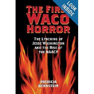 The First Waco Horror The Lynching of Jesse Washington and the Rise of the NAACP (Centennial Series of the Association of Former Students Texas A & M University) Patricia Bernstein 9781585445448 Books