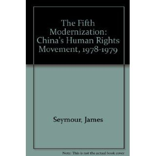 The Fifth Modernization: China's Human Rights Movement, 1978 1979: James Seymour: 9780930576387: Books