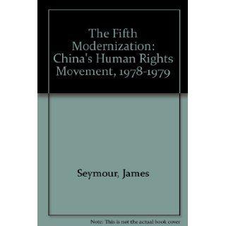 The Fifth Modernization: China's Human Rights Movement, 1978 1979: James Seymour: 9780930576387: Books