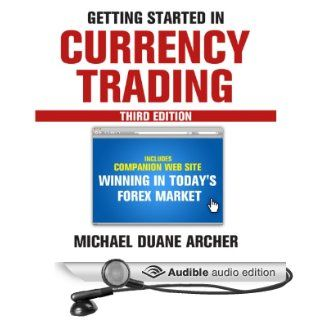 Getting Started in Currency Trading: Winning in Today's Forex Market (Audible Audio Edition): Michael D. Archer, Mark Ashby: Books