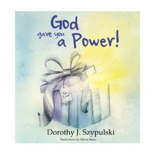God Gave You a Power: Dorothy J. Szypulski: 9781597553414: Books