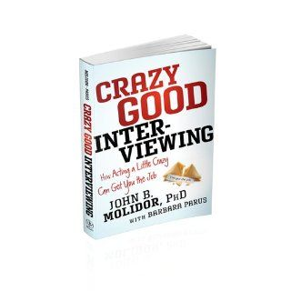 Crazy Good Interviewing How Acting A Little Crazy Can Get You The Job John B. Molidor, Barbara Parus 9781118295144 Books