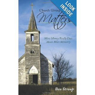 Church Giving Matters More Money Really Does Mean More Ministry Ben Stroup 9781615070268 Books