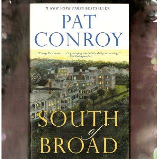 South of Broad: A Novel: Pat Conroy: 9780385344074: Books