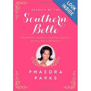 Secrets of the Southern Belle How to Be Nice, Work Hard, Look Pretty, Have Fun, and Never Have an Off Moment Phaedra Parks 9781476715452 Books