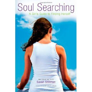 Soul Searching: A Girl's Guide to Finding Herself: Sarah Stillman, Susan Gross: 9781582703039:  Children's Books