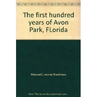 The first hundred years of Avon Park, FLorida Leoma Bradshaw Maxwell Books