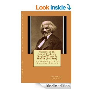 Narrative of the Life of Frederick Douglas (Written by Himself). Introduction by Atidem Aroha (Annotated). eBook Frederick Douglas, Atidem Aroha Kindle Store