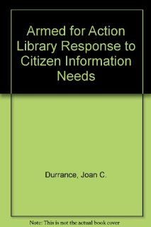 Armed for Action Library Response to Citizen Information Needs (9780918212719): Joan C. Durrance: Books